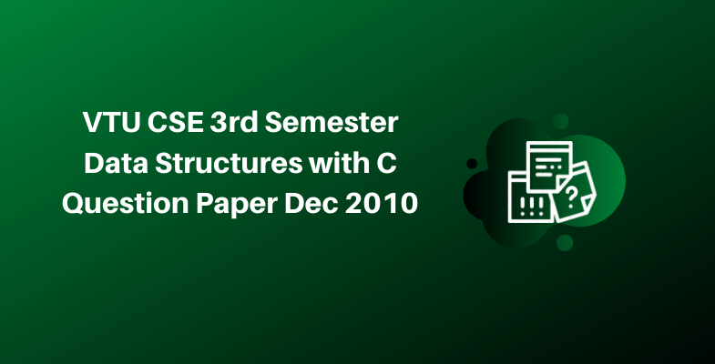 VTU CSE 3rd Semester Data Structures with C Question Paper Dec 2010