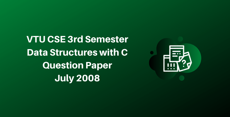 VTU CSE 3rd Semester Data Structures with C Question Paper July 2008