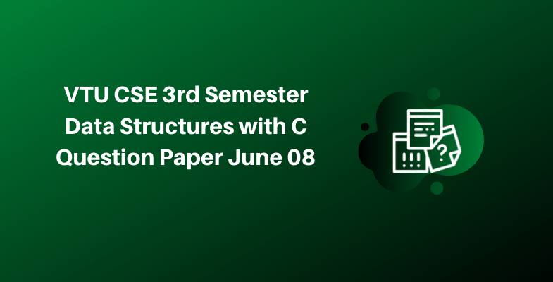 VTU CSE 3rd Semester Data Structures with C Question Paper June 08