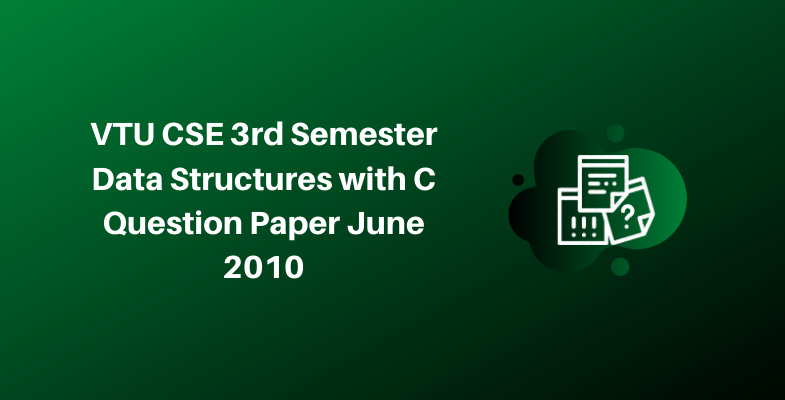 VTU CSE 3rd Semester Data Structures with C Question Paper June 2010