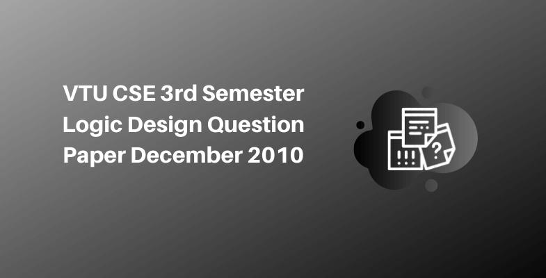 VTU CSE 3rd Semester Logic Design Question Paper December 2010