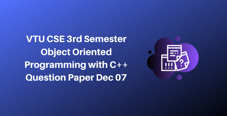 VTU CSE 3rd Semester Object Oriented Programming with C++ Question Paper Dec 07