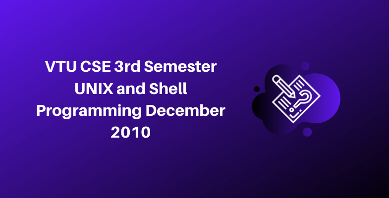 VTU CSE 3rd Semester UNIX and Shell Programming December 2010