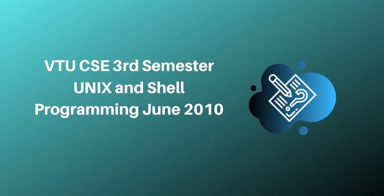 VTU CSE 3rd Semester UNIX and Shell Programming June 2010