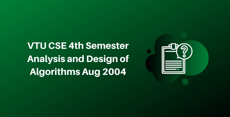 VTU CSE 4th Semester Analysis and Design of Algorithms Aug 2004