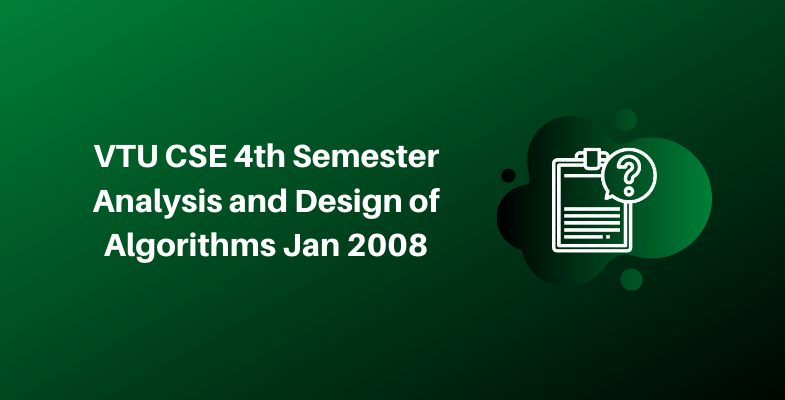 VTU CSE 4th Semester Analysis and Design of Algorithms Jan 2008