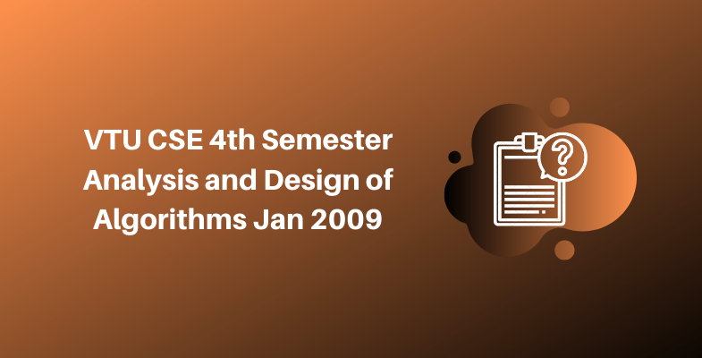 VTU CSE 4th Semester Analysis and Design of Algorithms Jan 2009