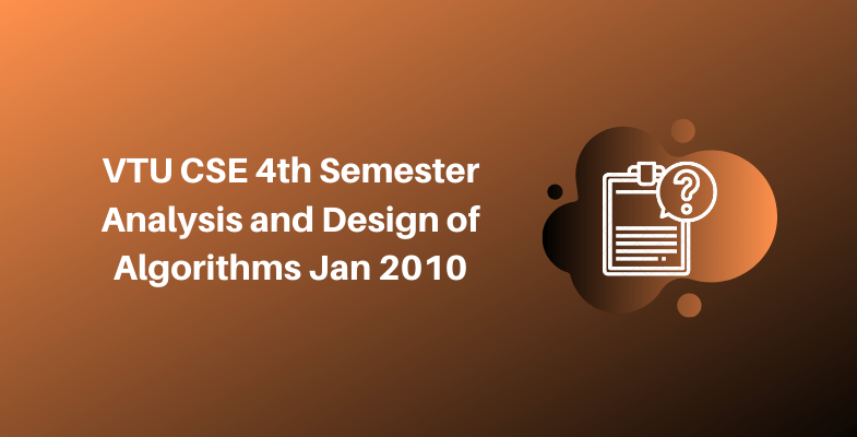 VTU CSE 4th Semester Analysis and Design of Algorithms Jan 2010