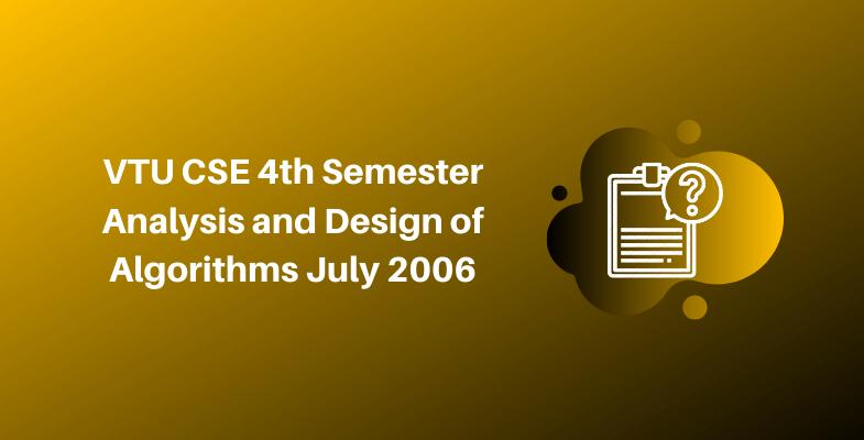 VTU CSE 4th Semester Analysis and Design of Algorithms July 2006