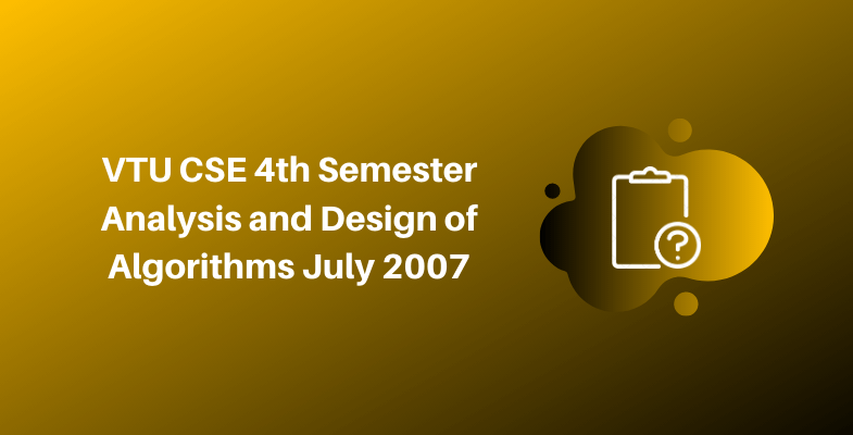 VTU CSE 4th Semester Analysis and Design of Algorithms July 2007