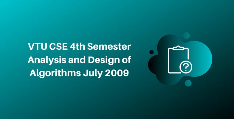 VTU CSE 4th Semester Analysis and Design of Algorithms July 2009