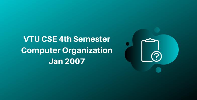 VTU CSE 4th Semester Computer Organization Jan 2007