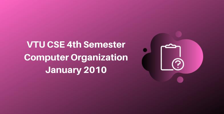 VTU CSE 4th Semester Computer Organization January 2010
