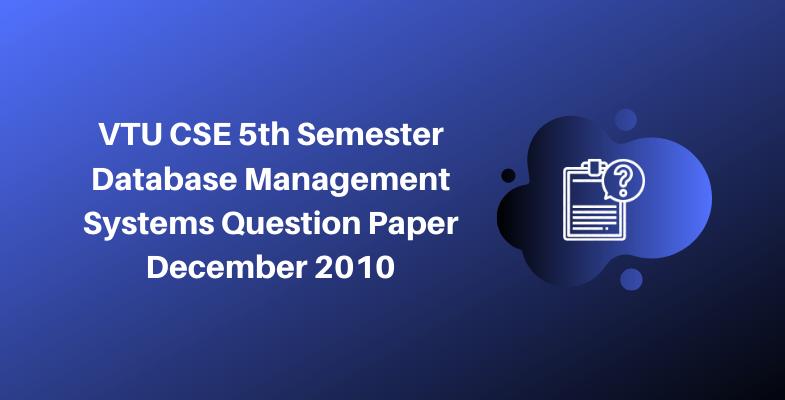 VTU CSE 5th Semester Database Management Systems Question Paper December 2010
