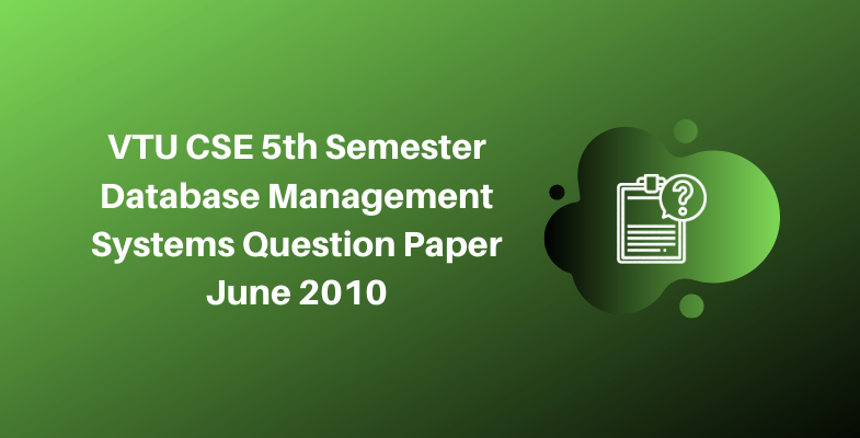 VTU CSE 5th Semester Database Management Systems Question Paper June 2010