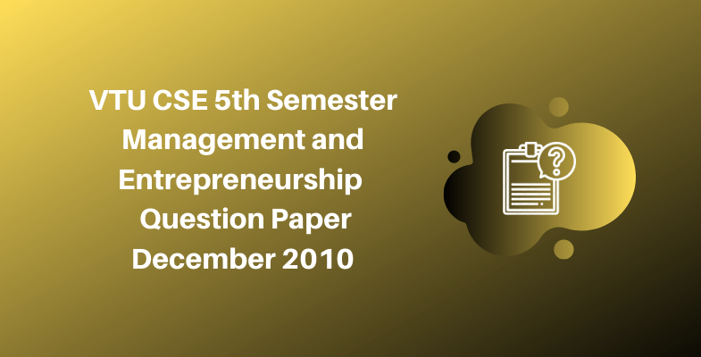 VTU CSE 5th Semester Management and Entrepreneurship Question Paper December 2010