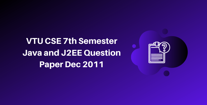 VTU CSE 7th Semester Java and J2EE Question Paper Dec 2011