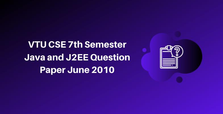 VTU CSE 7th Semester Java and J2EE Question Paper June 2010
