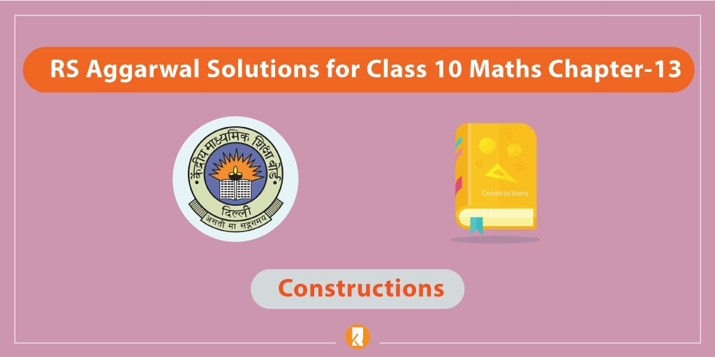 RS Aggarwal Solutions for Class 10 Maths Chapter-13 Constructions