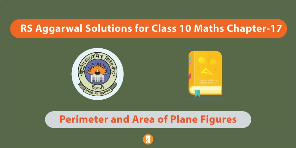 RS Aggarwal Solutions for Class 10 Maths Chapter-17 Perimeter and Area of Plane Figures