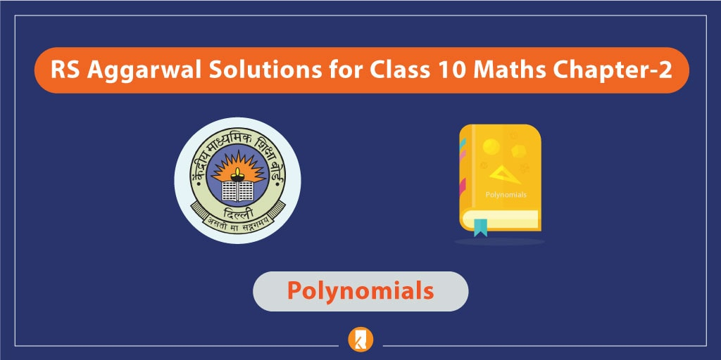 RS Aggarwal Solutions for Class 10 Maths Chapter-2 Polynomials