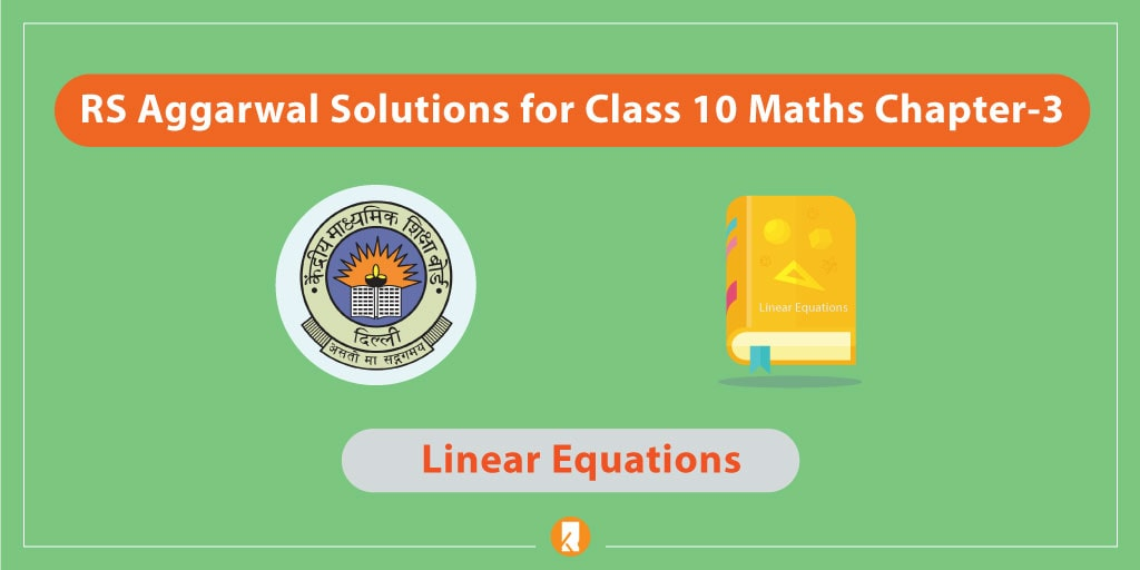 RS Aggarwal Solutions for Class 10 Maths Chapter-3 Linear Equations