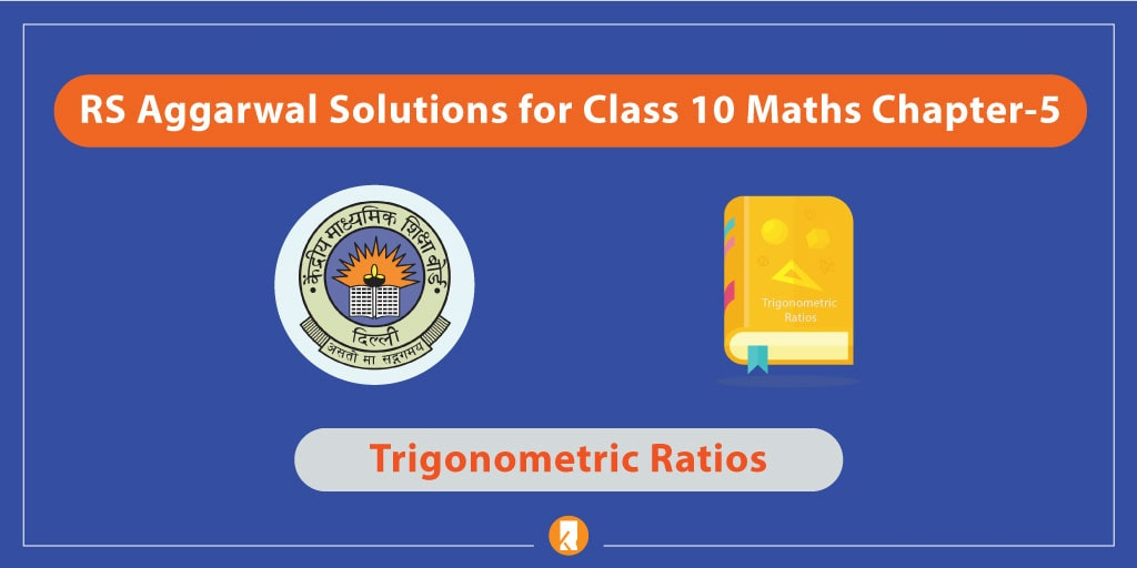 RS Aggarwal Solutions for Class 10 Maths Chapter-5 Trigonometric Ratios