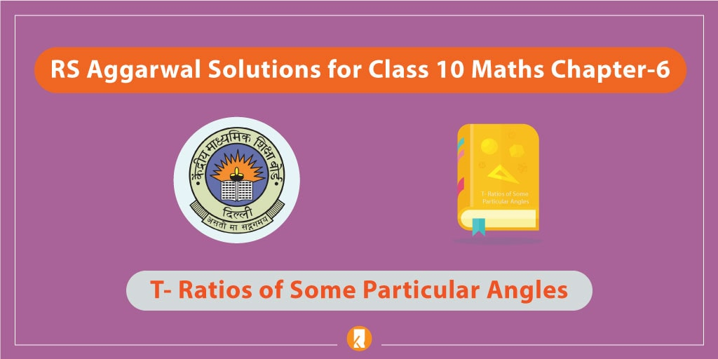 RS Aggarwal Solutions for Class 10 Maths Chapter-6 T- Ratios of Some Particular Angles