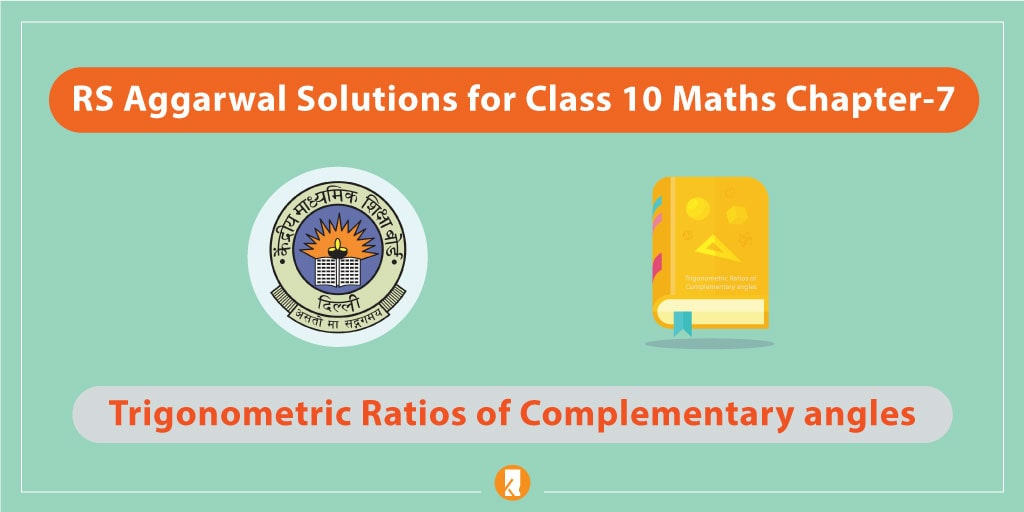 RS Aggarwal Solutions for Class 10 Maths Chapter-7 Trigonometric Ratios of Complementary angles