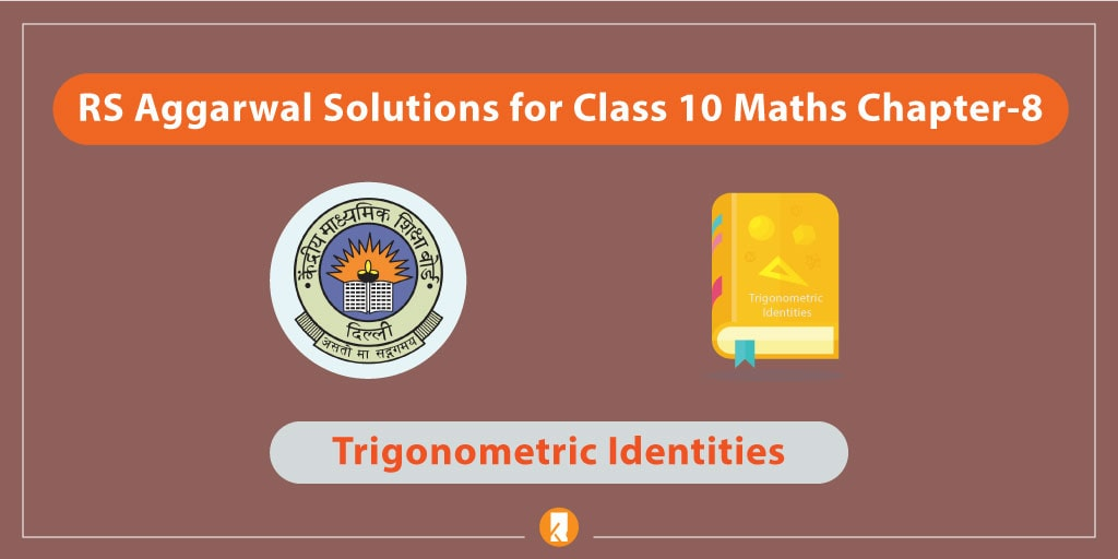 RS Aggarwal Solutions for Class 10 Maths Chapter-8 Trigonometric Identities