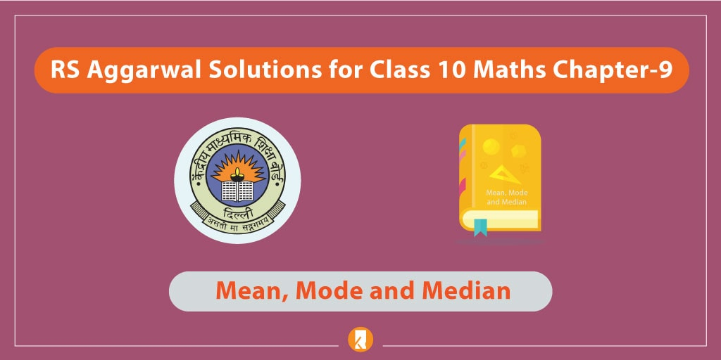 RS Aggarwal Solutions for Class 10 Maths Chapter-9 Mean, Mode and Median