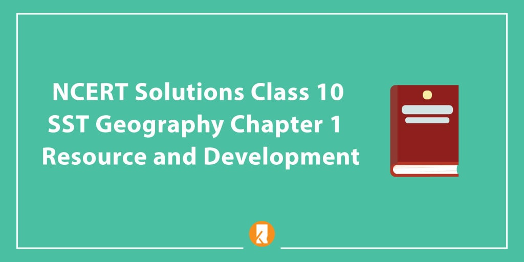 NCERT Solutions Class 10 SST Geography Chapter 1 - Resource and Development