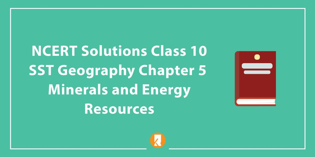 NCERT Solutions Class 10 SST Geography Chapter 5 - Minerals and Energy Resources