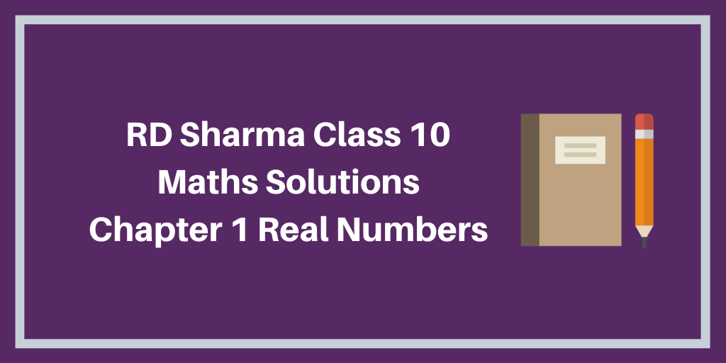 RD Sharma Class 10 Maths Solutions Chapter 1 Real Numbers