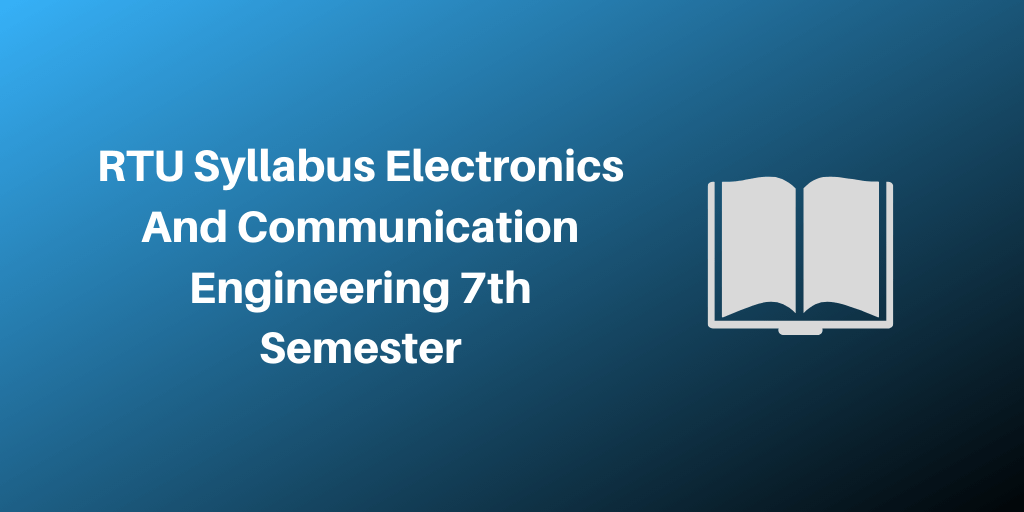 RTU Syllabus Electronics And Communication Engineering 7th Semester