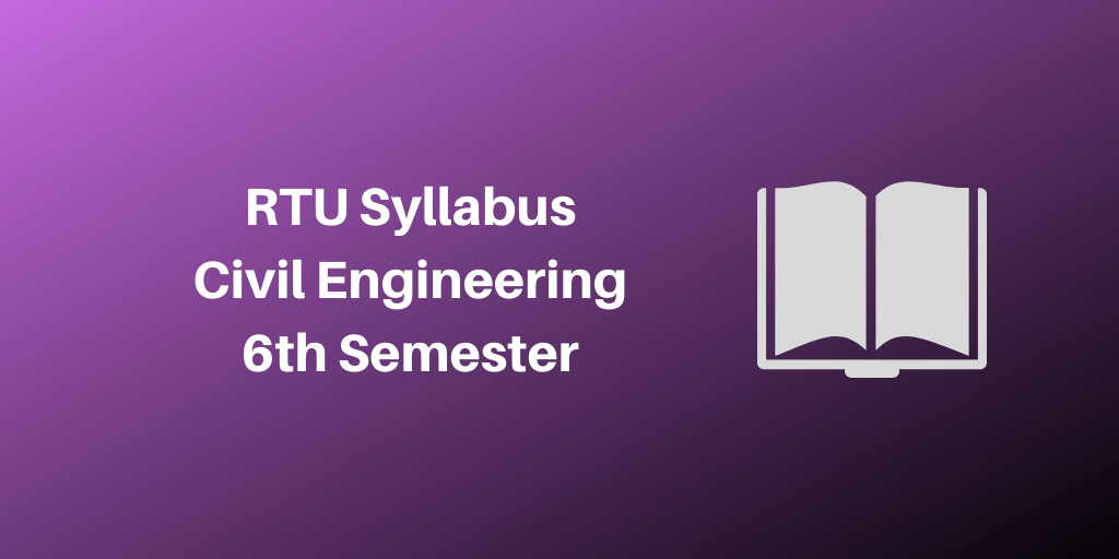 RTU Syllabus Civil Engineering 6th Semester