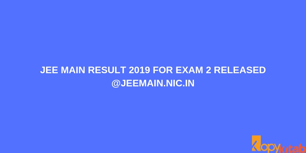 JEE Main Result 2019 for Exam 2 Released @jeemain.nic.in