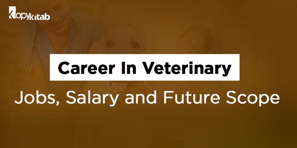Career In Veterinary: Jobs, Salary and Future Scope
