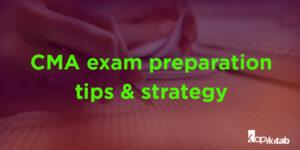CMA Exam Preparation Tips and Strategy