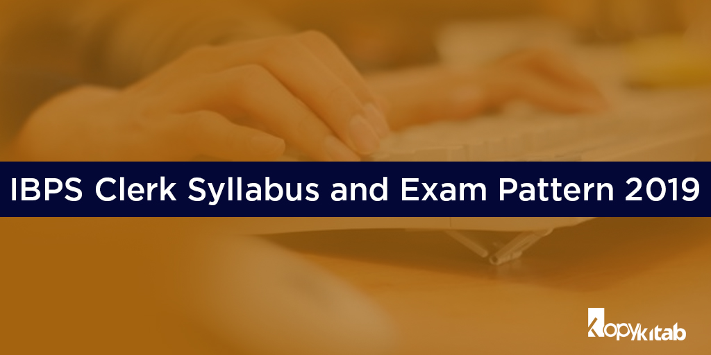 IBPS Clerk Syllabus and Exam Pattern 2019