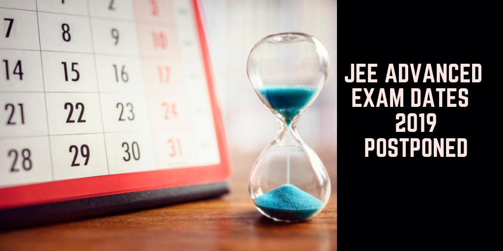 JEE ADVANCED EXAM DATES 2019 POSTPONED
