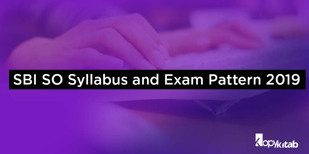 SBI SO Syllabus and Exam Pattern 2019