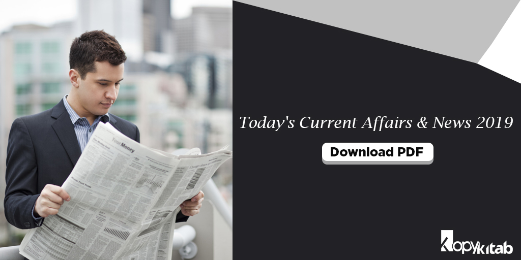 Today's Current Affairs & News 2019 Download PDF