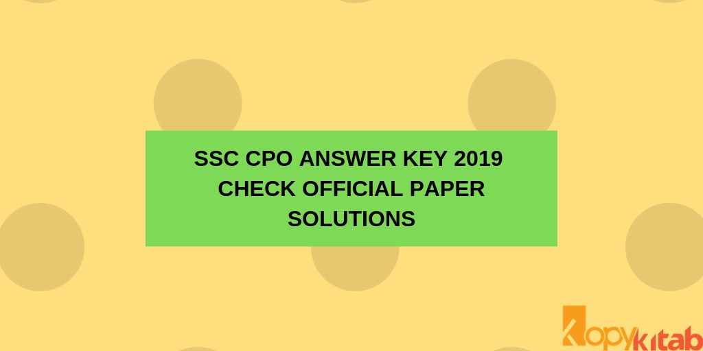 SSC CPO Answer Key 2019 Check Official Paper Solutions
