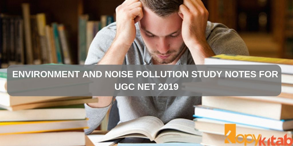 Environment and Noise Pollution Study Notes for UGC NET 2019