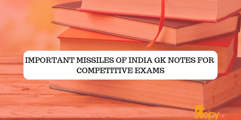 Important Missiles of India GK notes for Competitive exams