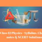CBSE Class 12 Physics – Syllabus, Chapterwise Notes, NCERT