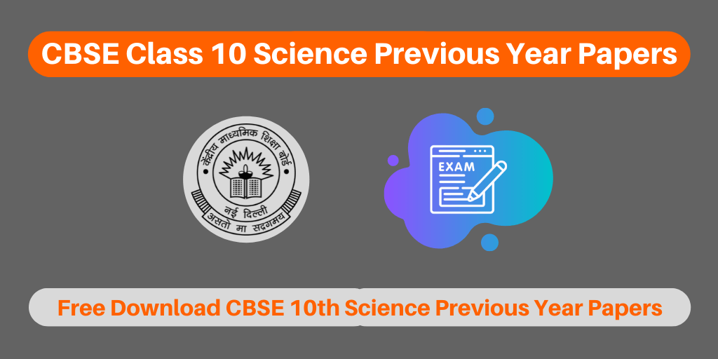 CBSE Class 10 Science Previous Year Papers
