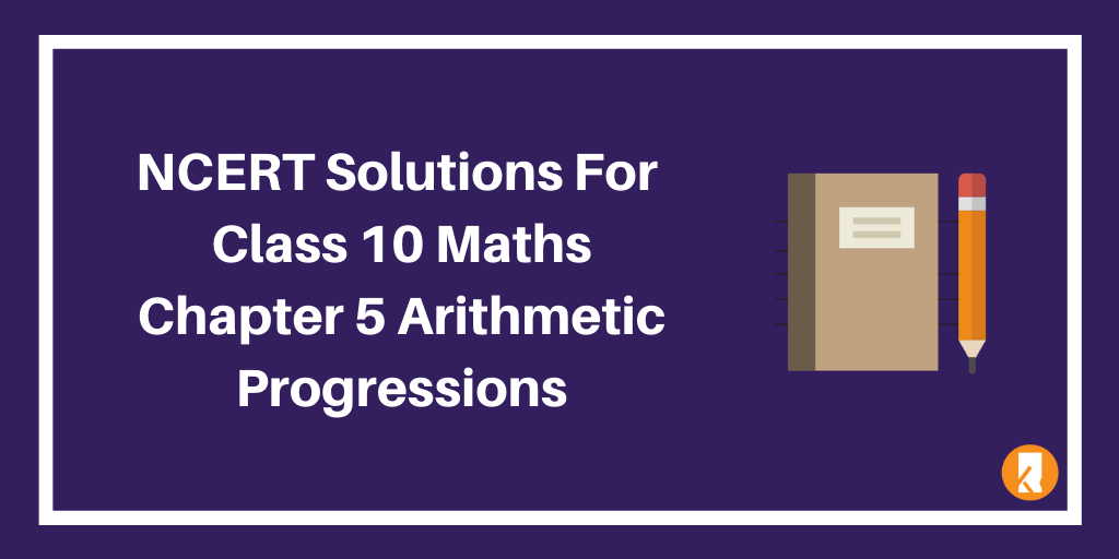 NCERT Solutions For Class 10 Maths Chapter 5 Arithmetic Progressions