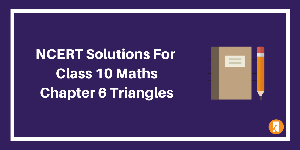 NCERT Solutions For Class 10 Maths Chapter 6 Triangles